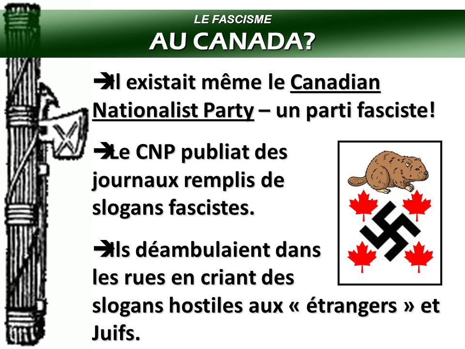 LE FASCISME AU CANADA Il existait même le Canadian Nationalist Party – un parti fasciste!