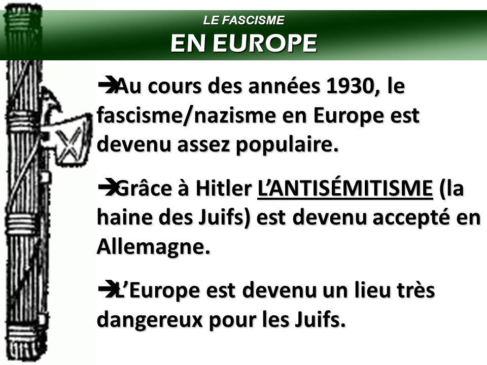 LE FASCISME EN EUROPE. Au cours des années 1930, le fascisme/nazisme en Europe est devenu assez populaire.