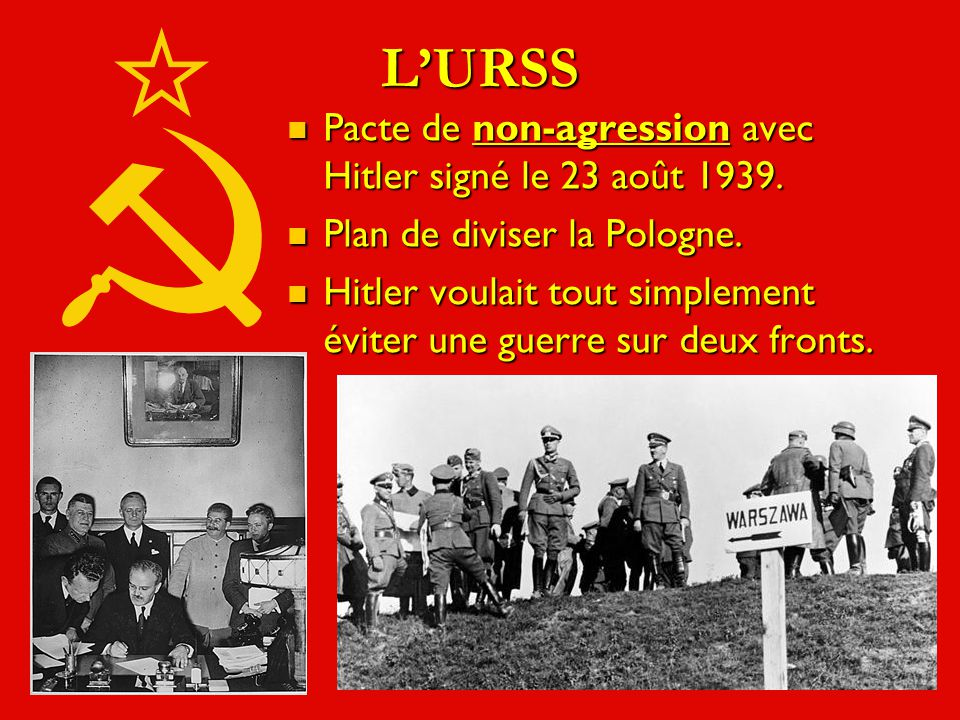 L'URSS Pacte de non-agression avec Hitler signé le 23 août 1939.