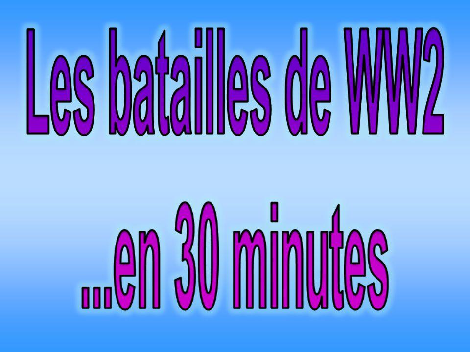 Les batailles de WW2 ...en 30 minutes