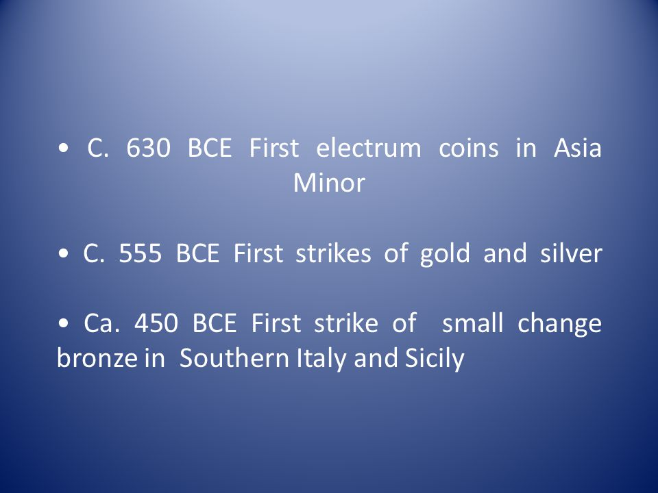 • C. 630 BCE First electrum coins in Asia Minor • C