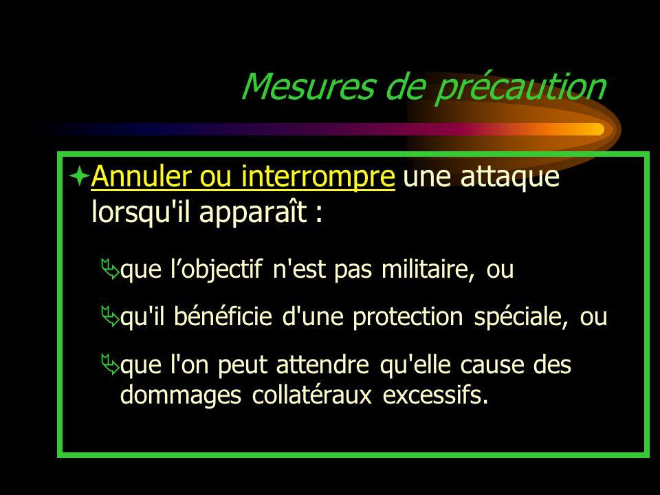 Mesures de précaution Annuler ou interrompre une attaque lorsqu il apparaît : que l'objectif n est pas militaire, ou.