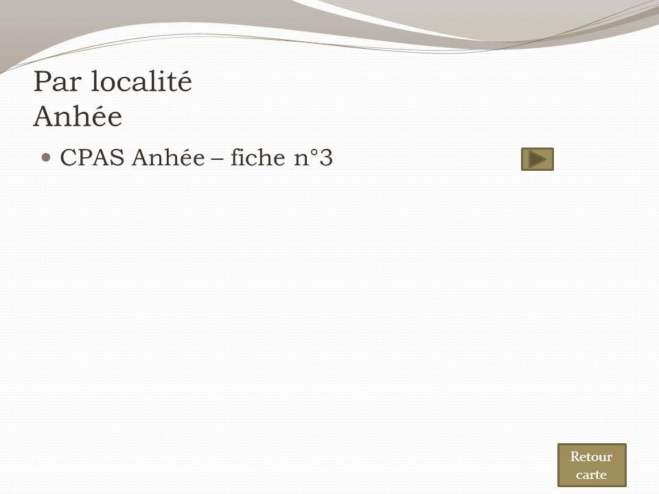 Par localité Anhée CPAS Anhée – fiche n°3 Retour carte