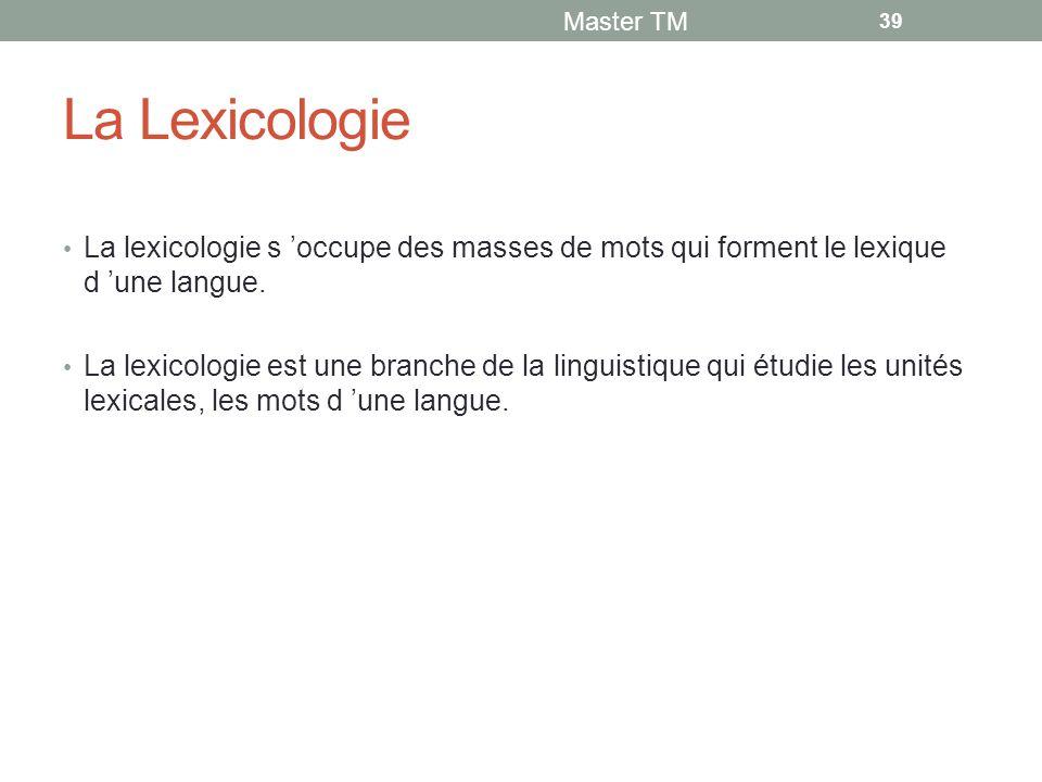 Master TM La Lexicologie. La lexicologie s 'occupe des masses de mots qui forment le lexique d 'une langue.