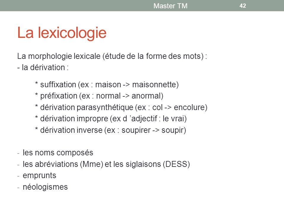 La lexicologie La morphologie lexicale (étude de la forme des mots) :