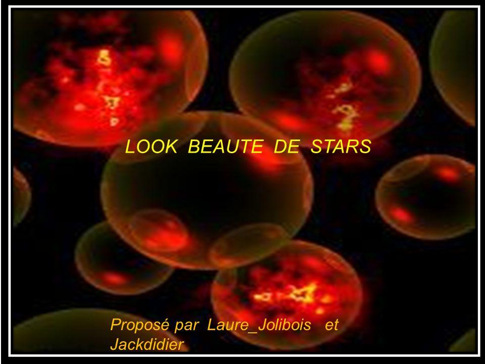 LOOK BEAUTE DE STARS Proposé par Laure_Jolibois et Jackdidier