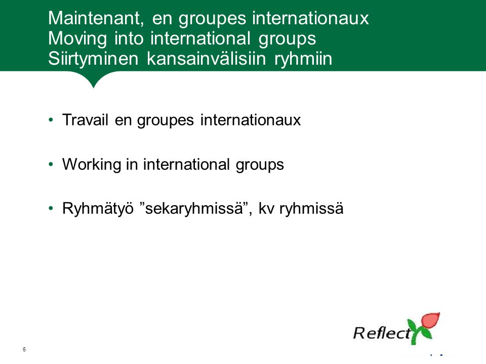 Maintenant, en groupes internationaux Moving into international groups Siirtyminen kansainvälisiin ryhmiin