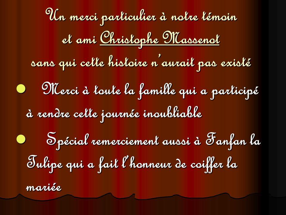 Un merci particulier à notre témoin et ami Christophe Massenot sans qui cette histoire n'aurait pas existé