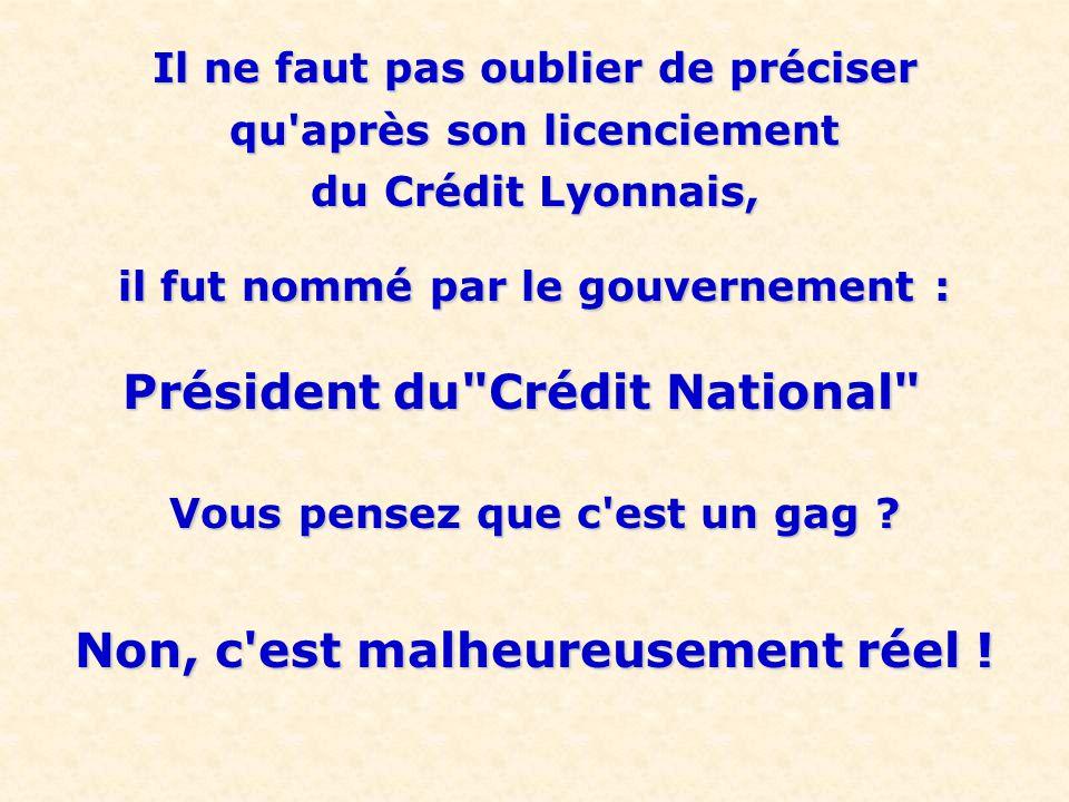 Président du Crédit National Non, c est malheureusement réel !