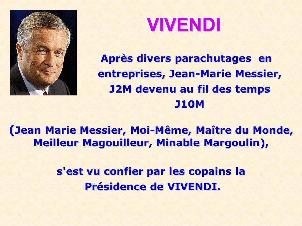 VIVENDI Après divers parachutages en. entreprises, Jean-Marie Messier, J2M devenu au fil des temps.