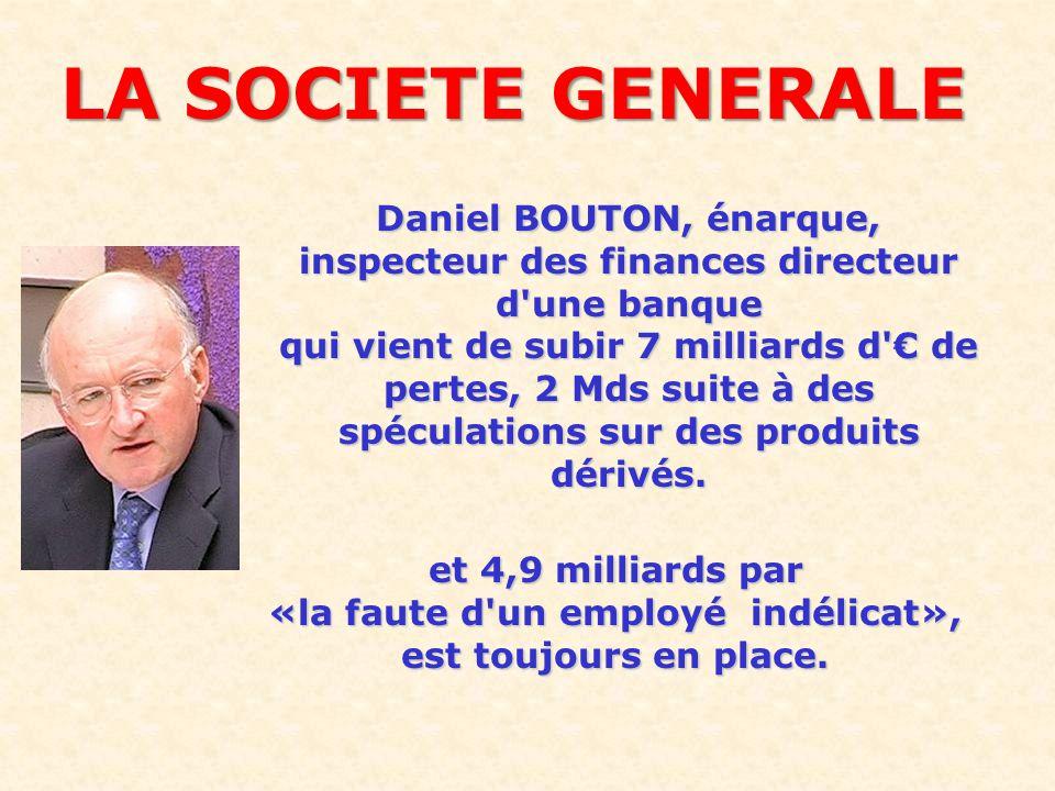 LA SOCIETE GENERALE Daniel BOUTON, énarque, inspecteur des finances directeur d une banque.