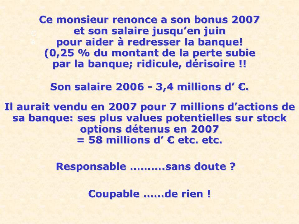 Son salaire 2006 - 3,4 millions d' €. Responsable ……….sans doute