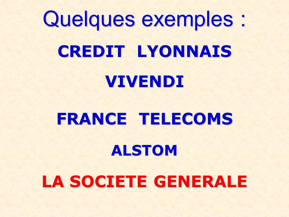 Quelques exemples : CREDIT LYONNAIS VIVENDI FRANCE TELECOMS