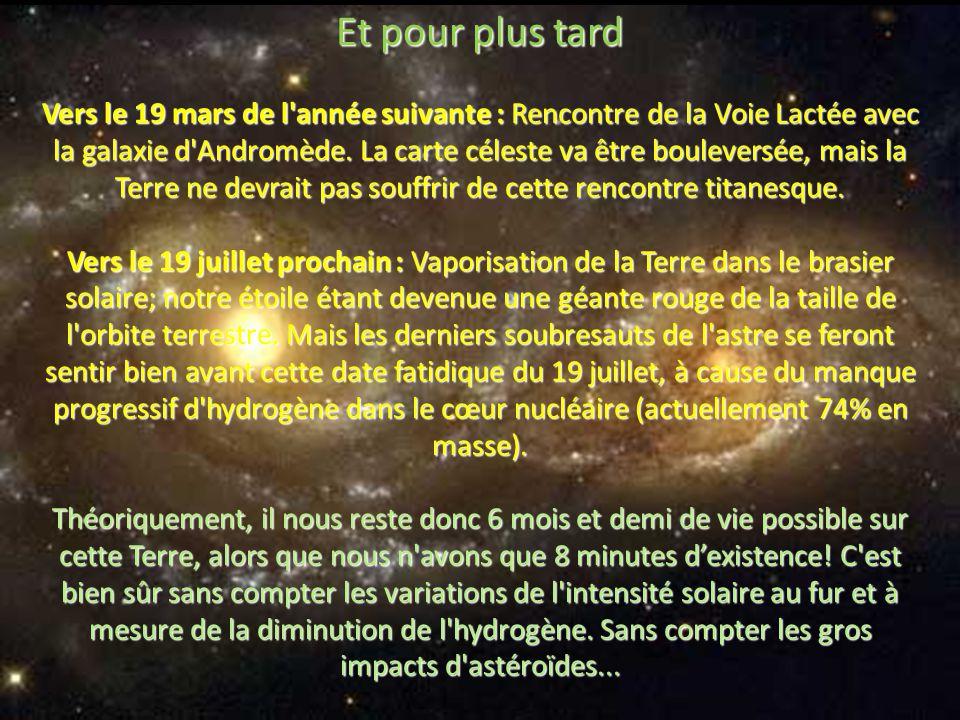 Et pour plus tard Vers le 19 mars de l année suivante : Rencontre de la Voie Lactée avec la galaxie d Andromède.