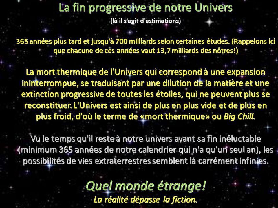 La fin progressive de notre Univers (là il s agit d estimations) 365 années plus tard et jusqu à 700 milliards selon certaines études.