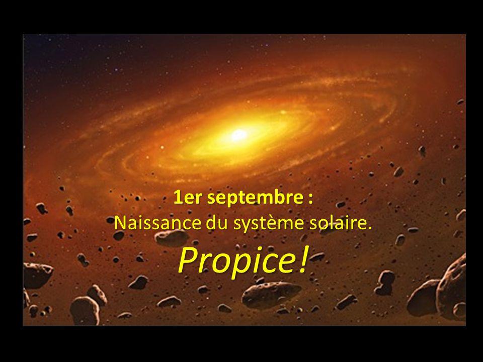 Naissance du système solaire. Propice!