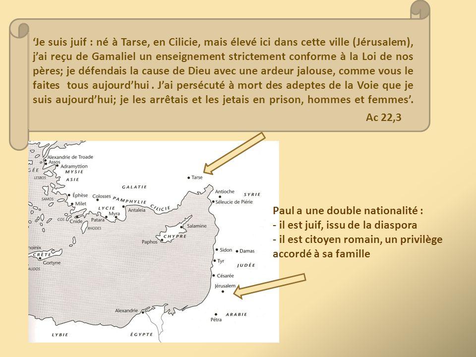 'Je suis juif : né à Tarse, en Cilicie, mais élevé ici dans cette ville (Jérusalem), j'ai reçu de Gamaliel un enseignement strictement conforme à la Loi de nos pères; je défendais la cause de Dieu avec une ardeur jalouse, comme vous le faites tous aujourd'hui . J'ai persécuté à mort des adeptes de la Voie que je suis aujourd'hui; je les arrêtais et les jetais en prison, hommes et femmes'. Ac 22,3