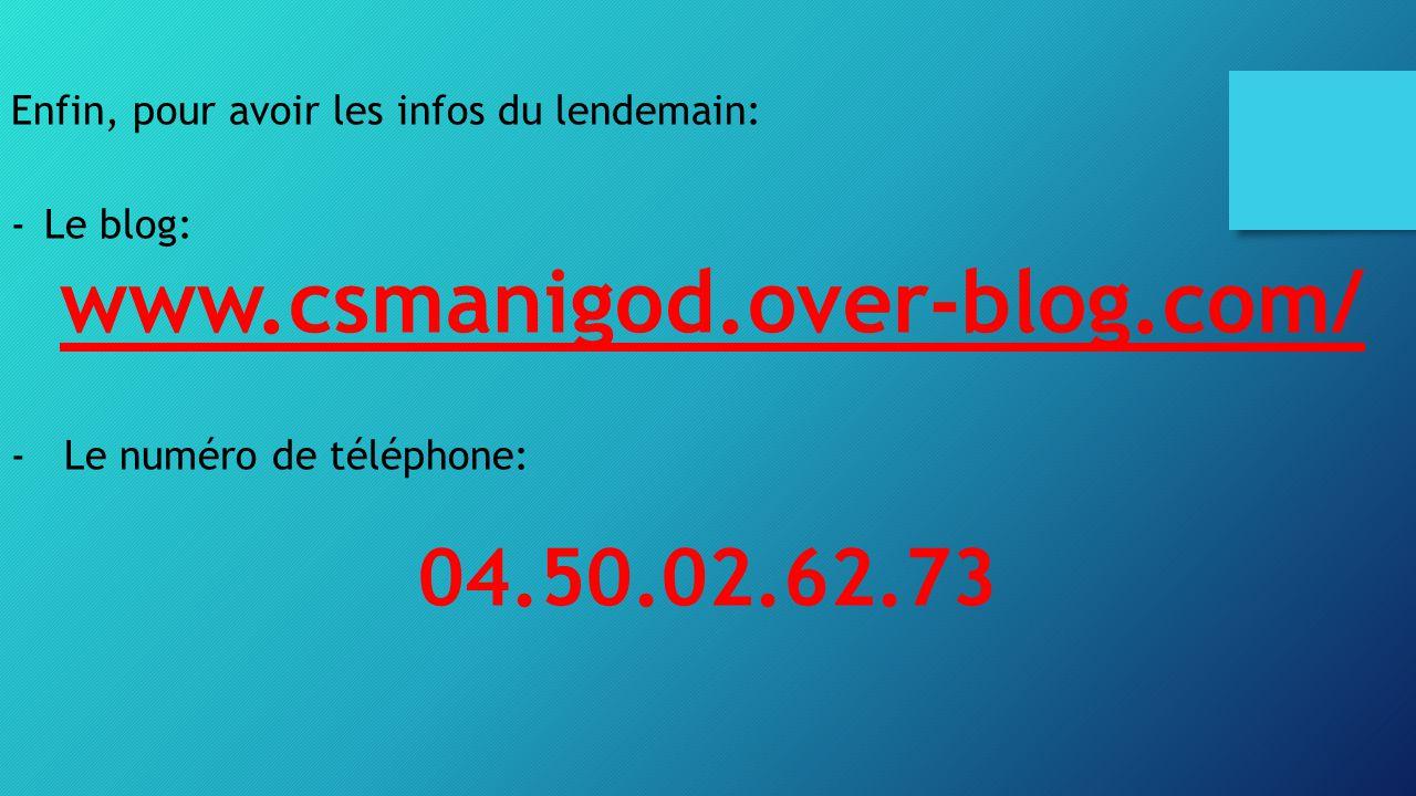 04.50.02.62.73 Enfin, pour avoir les infos du lendemain: Le blog: