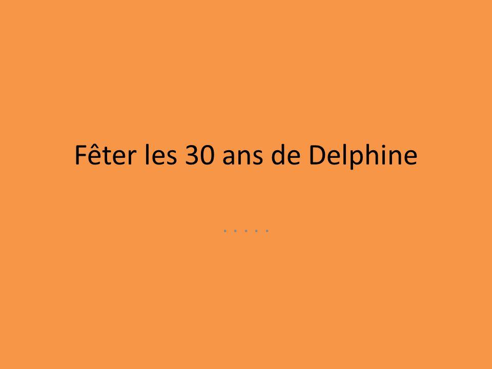 Fêter les 30 ans de Delphine