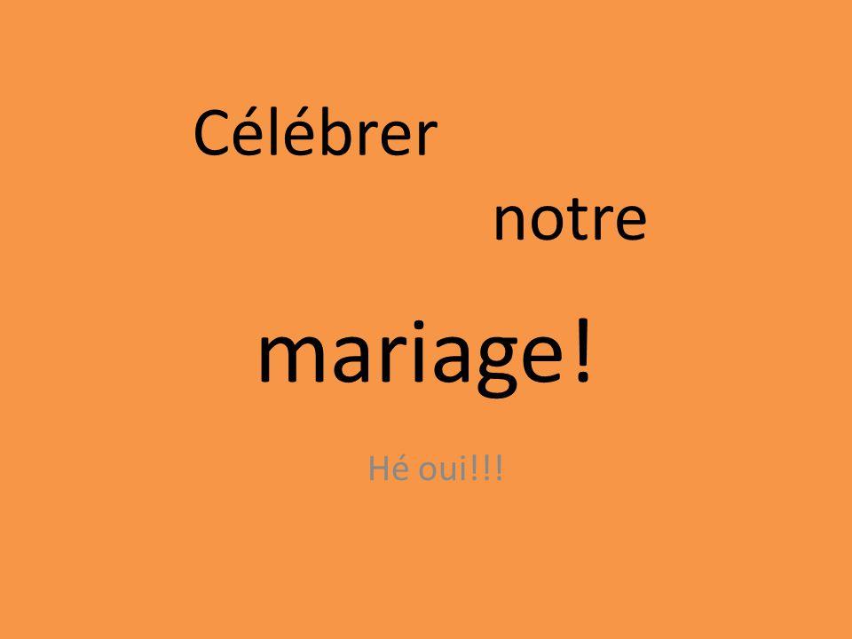 Célébrer notre mariage! Hé oui!!!