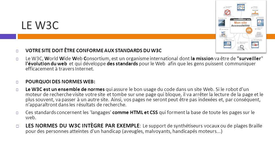 Le W3C Votre site doit être conforme aux standards du w3c.