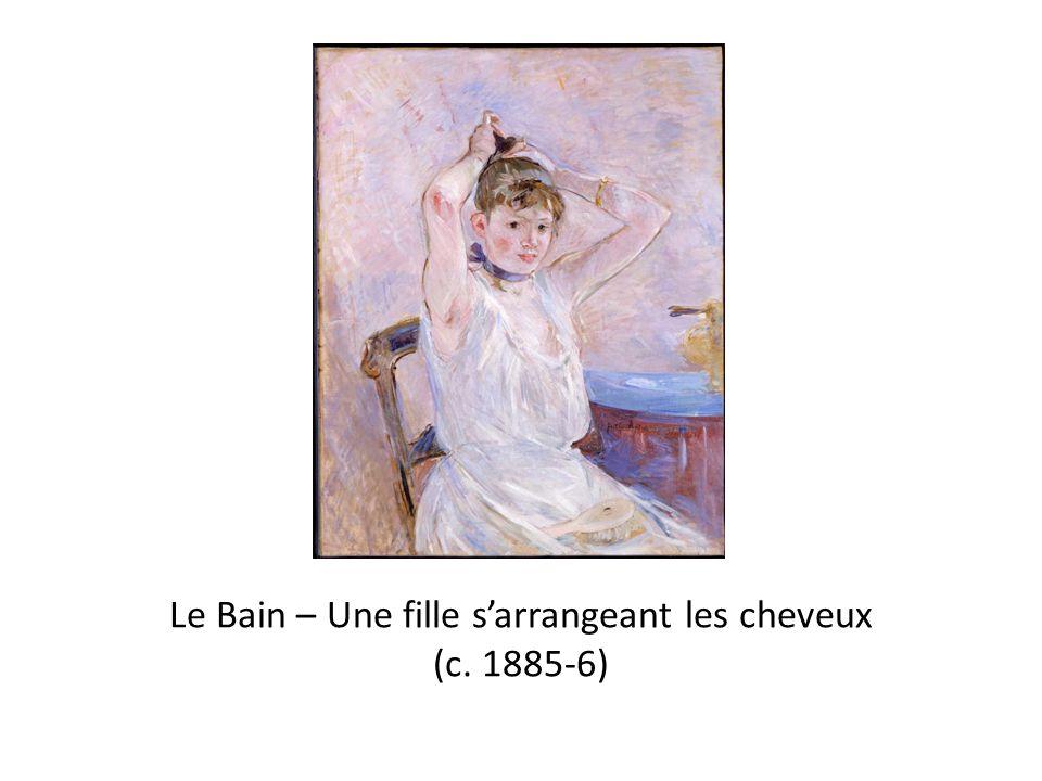 Le Bain – Une fille s'arrangeant les cheveux (c. 1885-6)