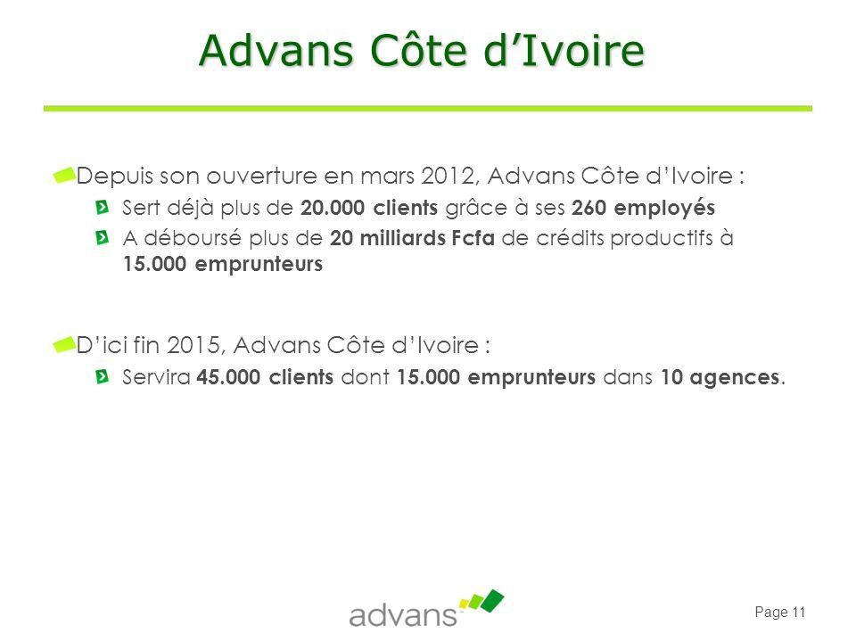 Advans Côte d'Ivoire Depuis son ouverture en mars 2012, Advans Côte d'Ivoire : Sert déjà plus de 20.000 clients grâce à ses 260 employés.
