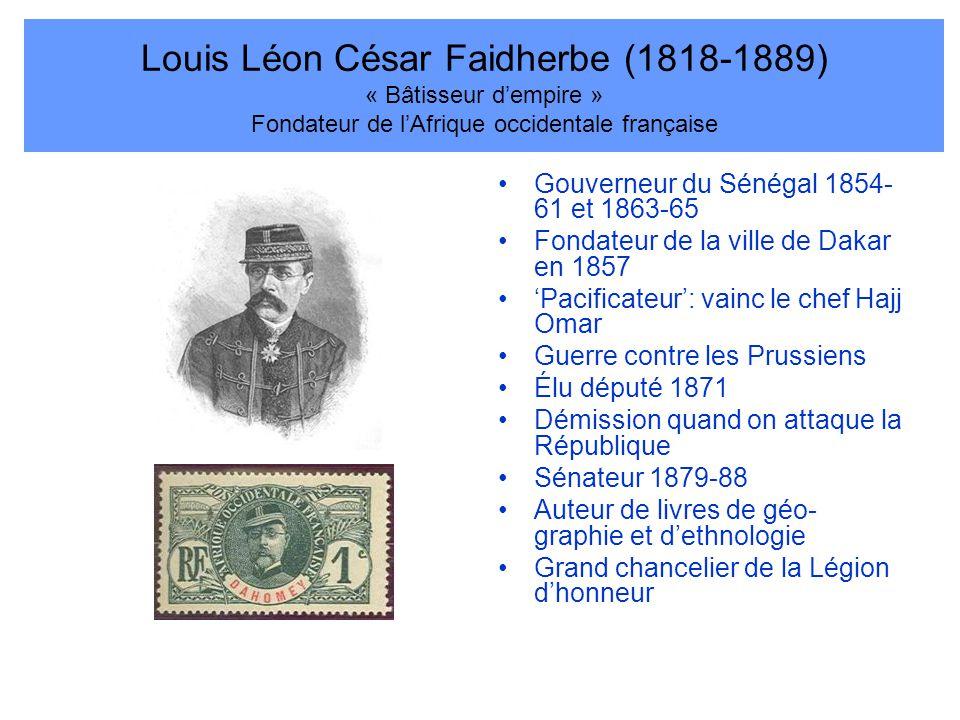 Louis Léon César Faidherbe (1818-1889) « Bâtisseur d'empire » Fondateur de l'Afrique occidentale française