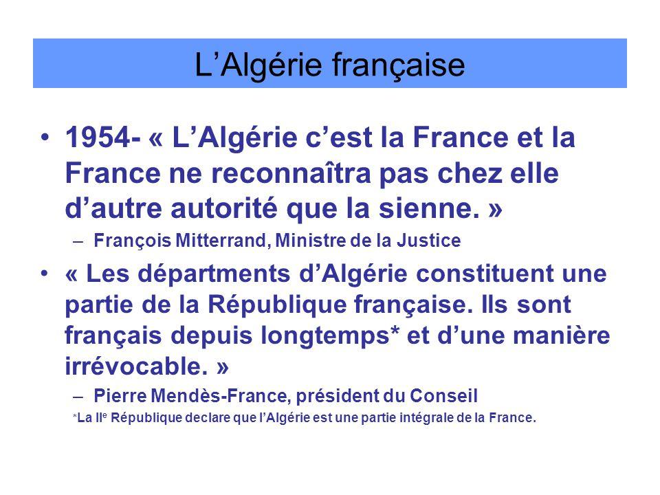 L'Algérie française 1954- « L'Algérie c'est la France et la France ne reconnaîtra pas chez elle d'autre autorité que la sienne. »