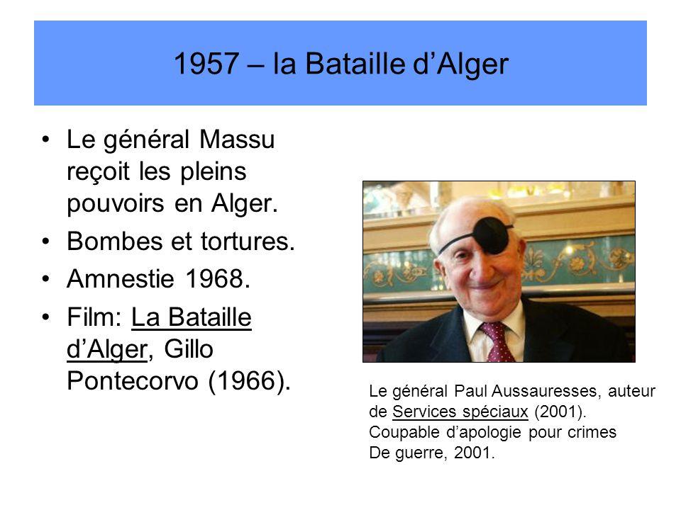 1957 – la Bataille d'Alger Le général Massu reçoit les pleins pouvoirs en Alger. Bombes et tortures.