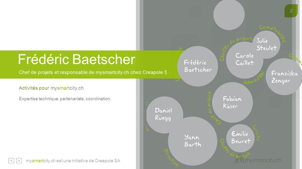 Frédéric Baetscher Chef de projets et responsable de mysmartcity.ch chez Creapole SA. Activités pour mysmartcity.ch.