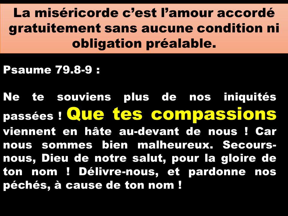 La miséricorde c'est l'amour accordé gratuitement sans aucune condition ni obligation préalable.