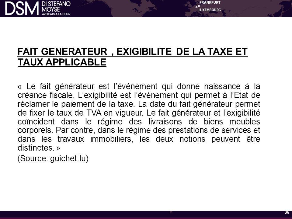 FAIT GENERATEUR , EXIGIBILITE DE LA TAXE ET TAUX APPLICABLE