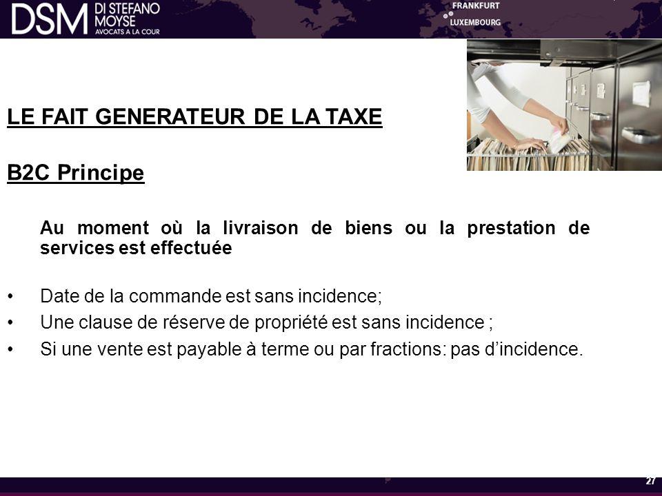 LE FAIT GENERATEUR DE LA TAXE B2C Principe