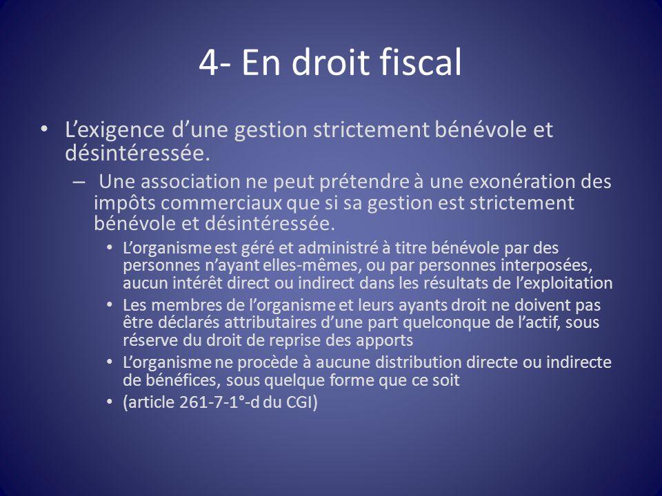 4- En droit fiscal L'exigence d'une gestion strictement bénévole et désintéressée.
