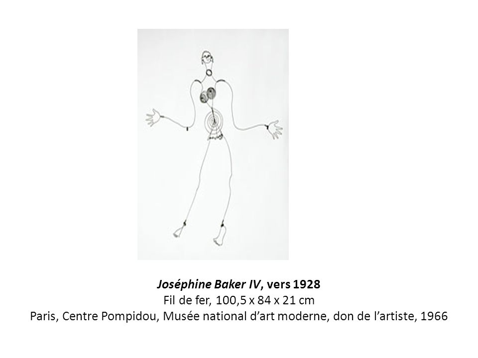 Joséphine Baker IV, vers 1928 Fil de fer, 100,5 x 84 x 21 cm Paris, Centre Pompidou, Musée national d'art moderne, don de l'artiste, 1966