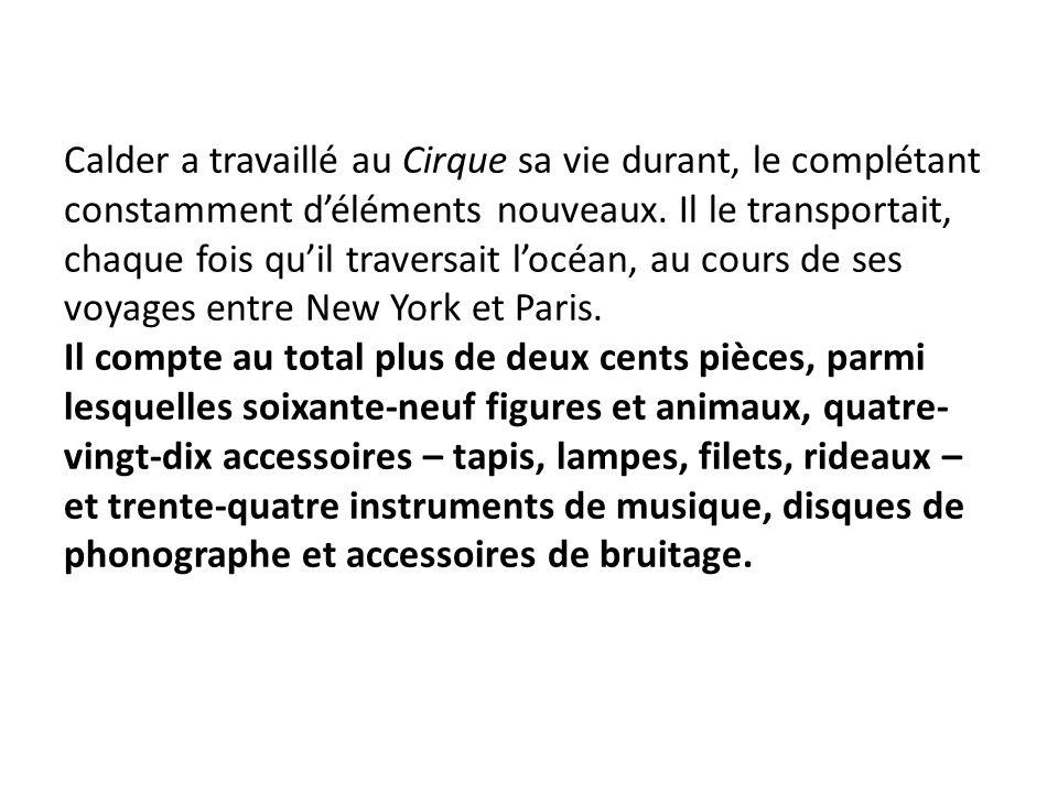 Calder a travaillé au Cirque sa vie durant, le complétant constamment d'éléments nouveaux.
