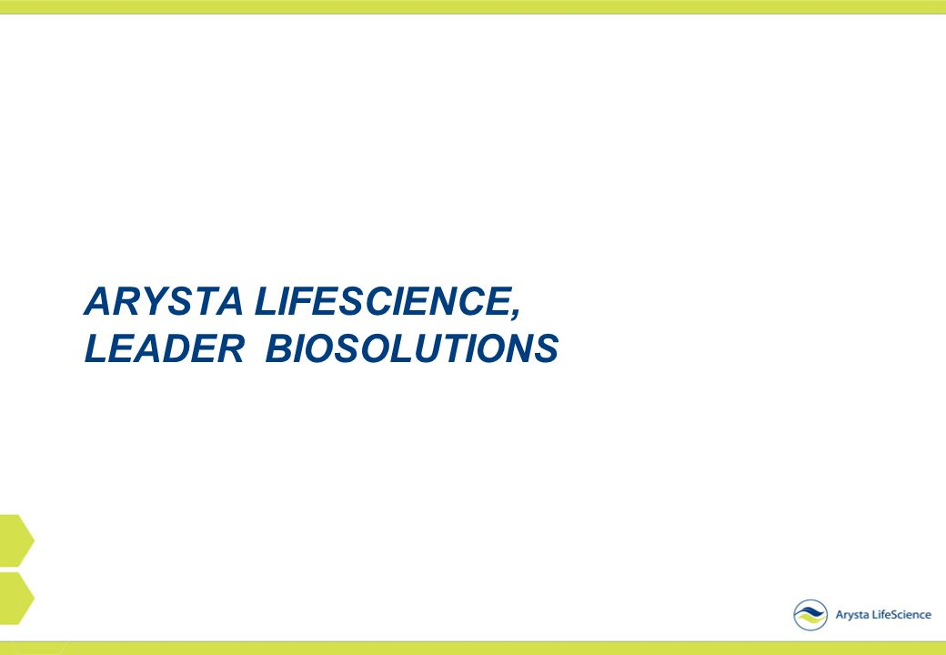 ARYSTA LIFESCIENCE, LEADER biosolutionS