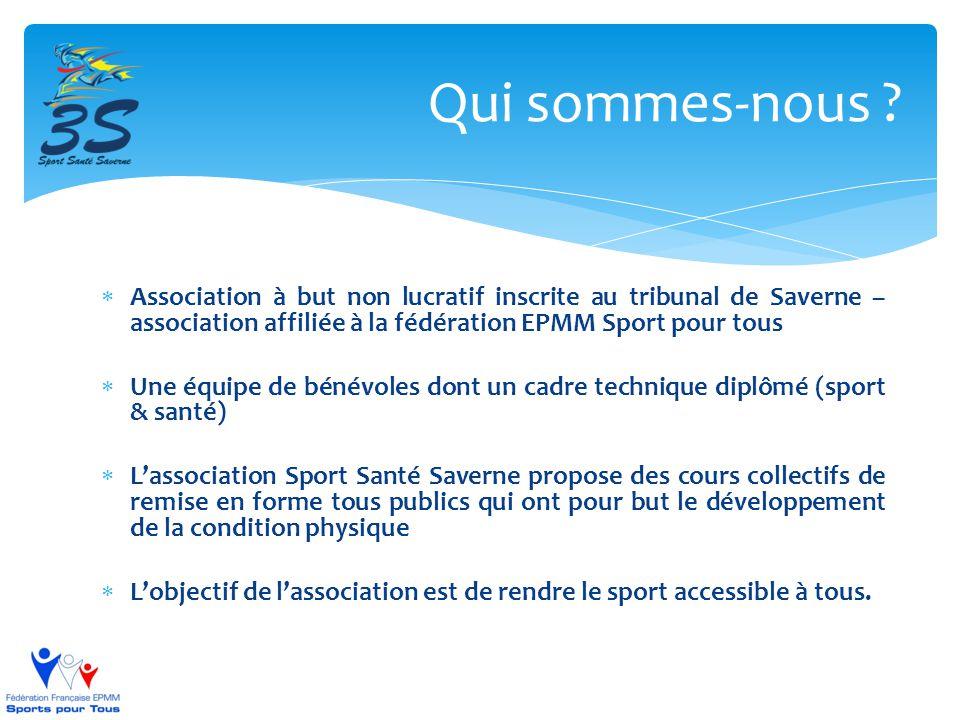Qui sommes-nous Association à but non lucratif inscrite au tribunal de Saverne – association affiliée à la fédération EPMM Sport pour tous.
