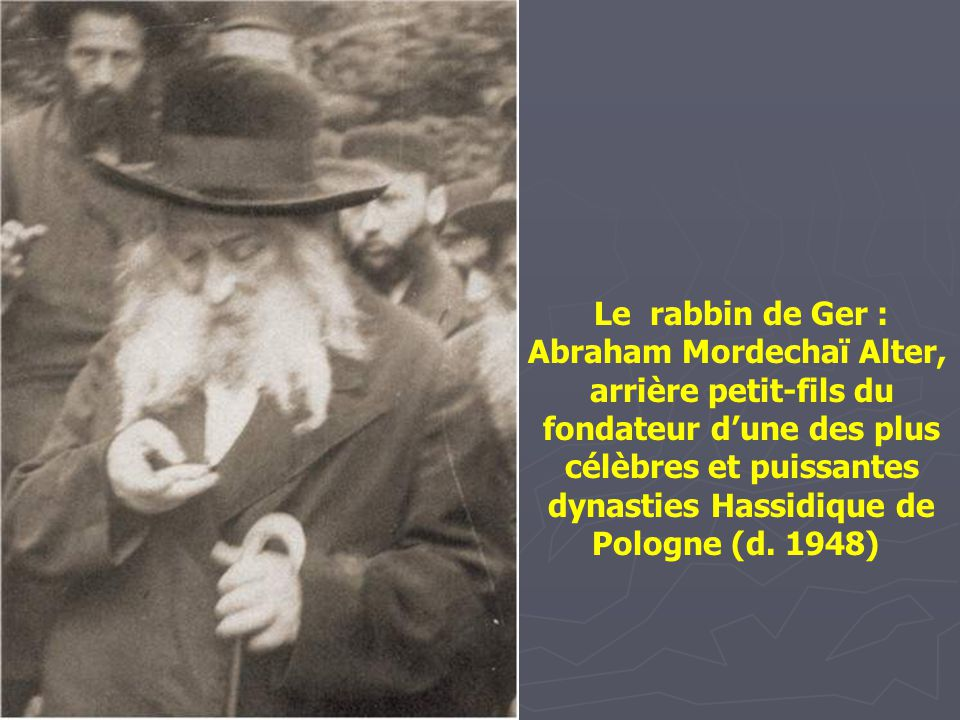 Le rabbin de Ger : Abraham Mordechaï Alter,