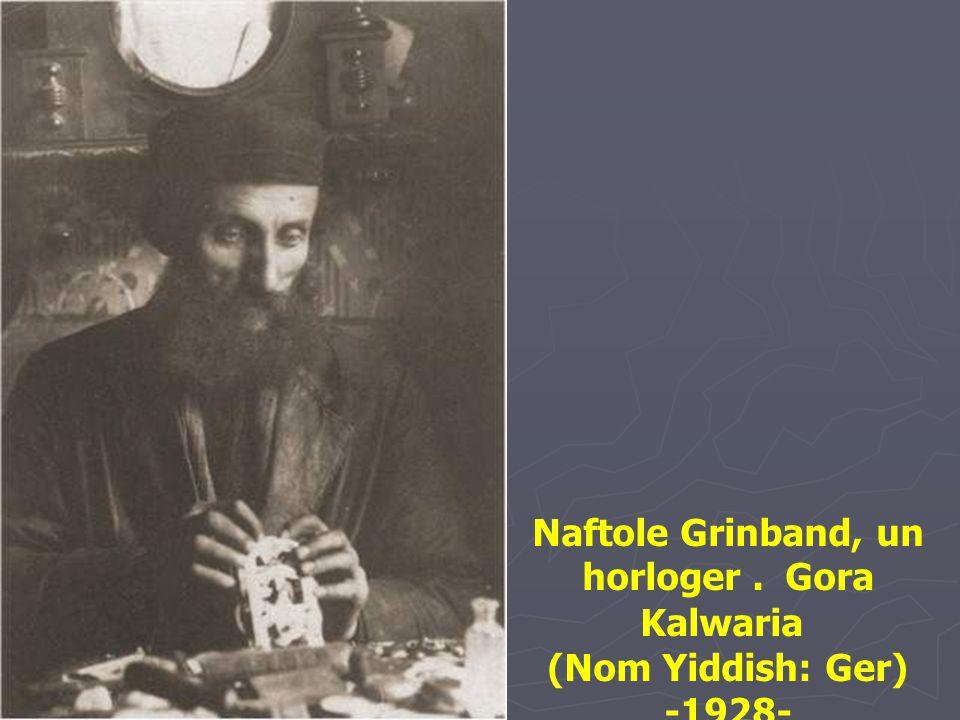Naftole Grinband, un horloger . Gora Kalwaria