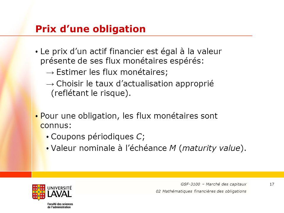 Prix d'une obligation Le prix d'un actif financier est égal à la valeur présente de ses flux monétaires espérés: