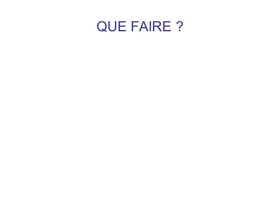 QUE FAIRE