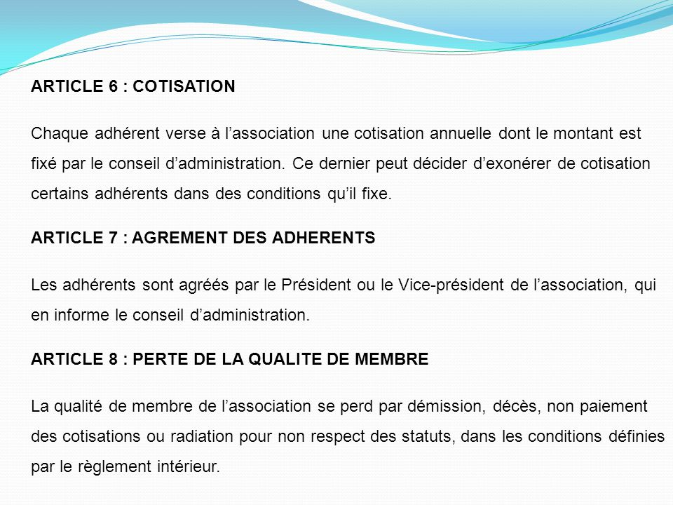 ARTICLE 6 : COTISATION Chaque adhérent verse à l'association une cotisation annuelle dont le montant est.