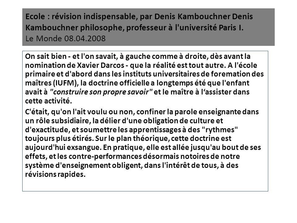 Ecole : révision indispensable, par Denis Kambouchner Denis Kambouchner philosophe, professeur à l université Paris I. Le Monde 08.04.2008