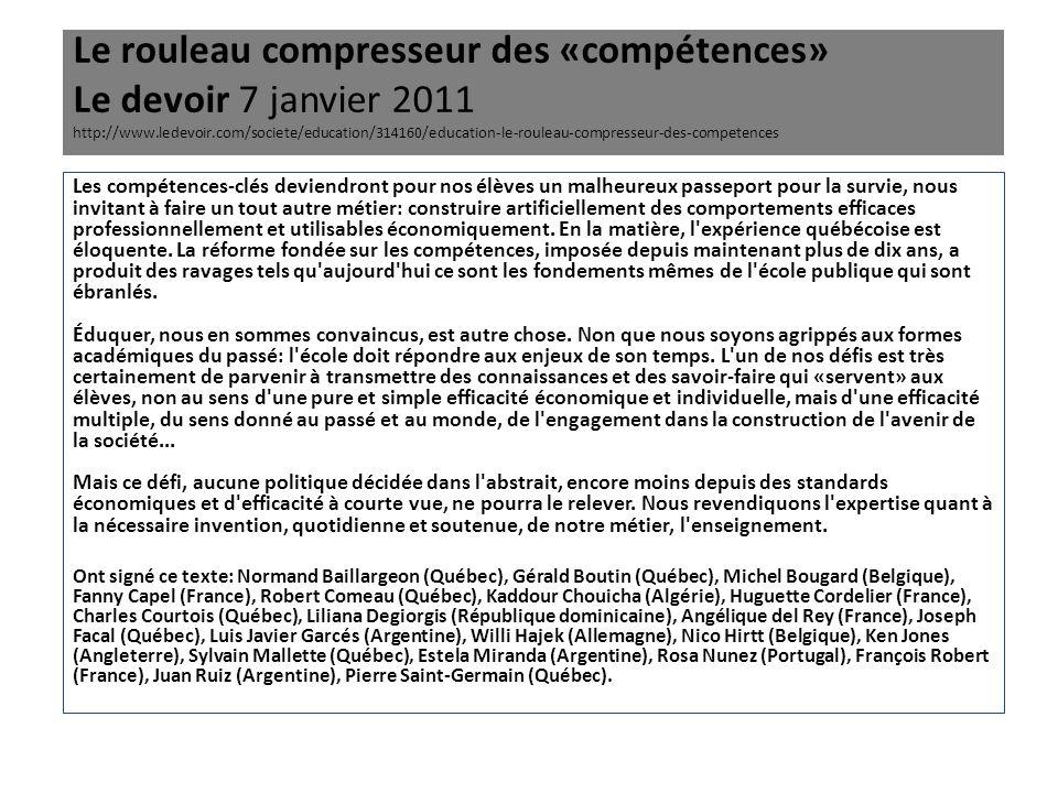 Le rouleau compresseur des «compétences» Le devoir 7 janvier 2011 http://www.ledevoir.com/societe/education/314160/education-le-rouleau-compresseur-des-competences
