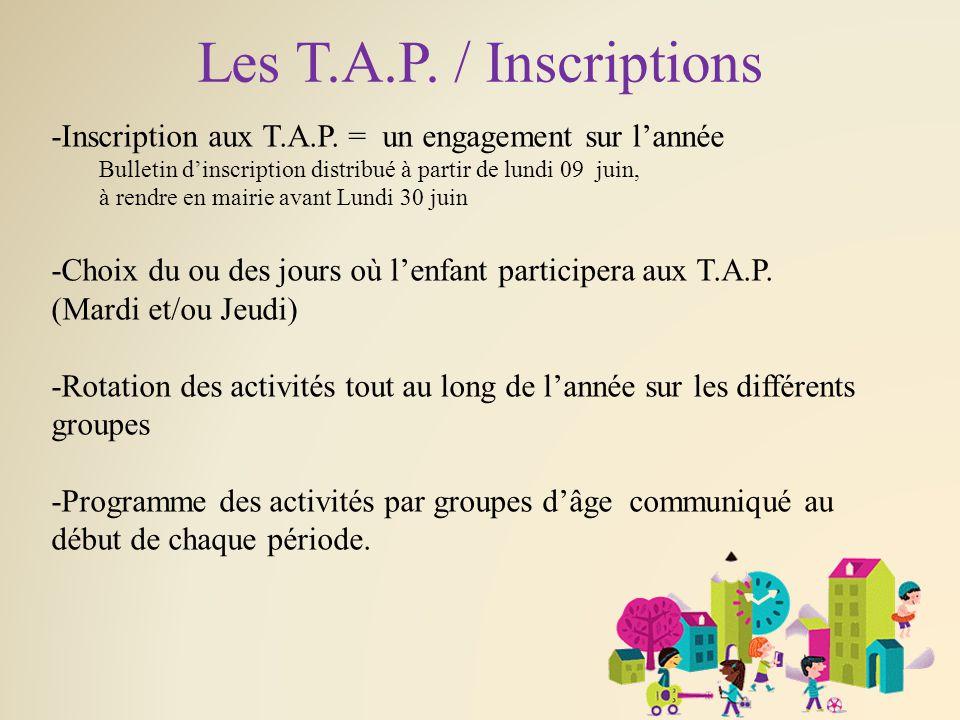 Les T.A.P. / Inscriptions -Inscription aux T.A.P. = un engagement sur l'année Bulletin d'inscription distribué à partir de lundi 09 juin,