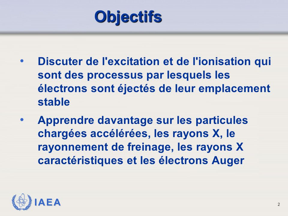 Objectifs Discuter de l excitation et de l ionisation qui sont des processus par lesquels les électrons sont éjectés de leur emplacement stable.