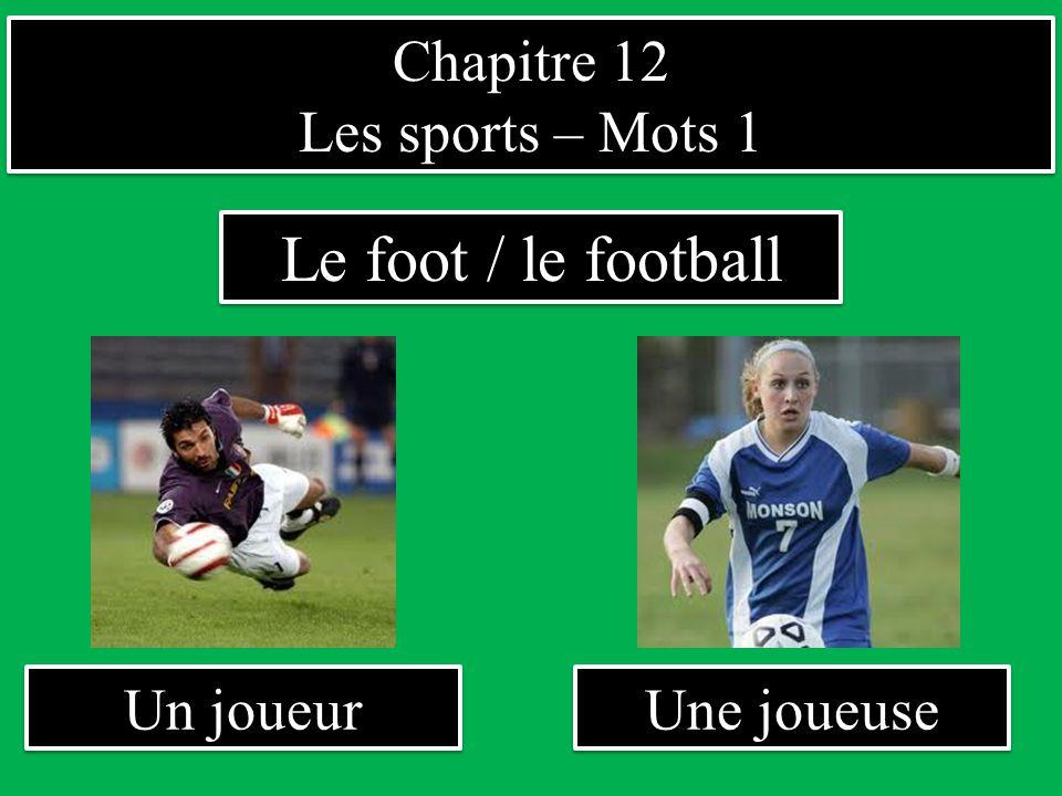 Le foot / le football Chapitre 12 Les sports – Mots 1 Un joueur