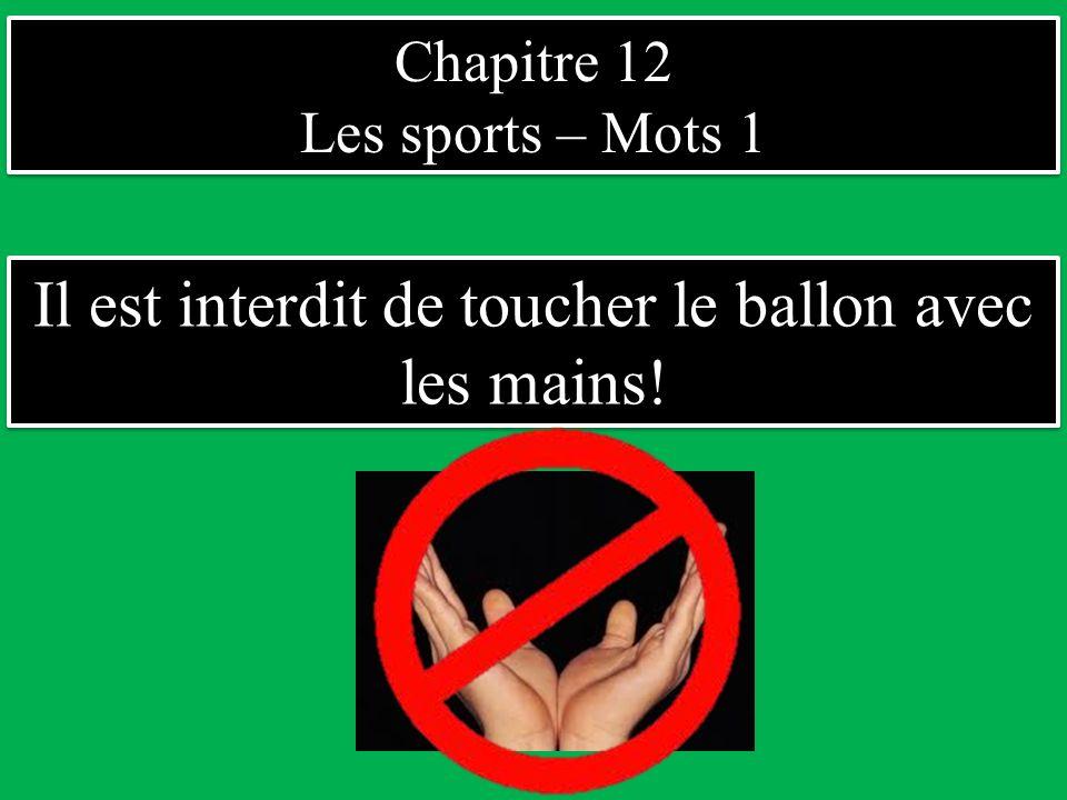Il est interdit de toucher le ballon avec les mains!